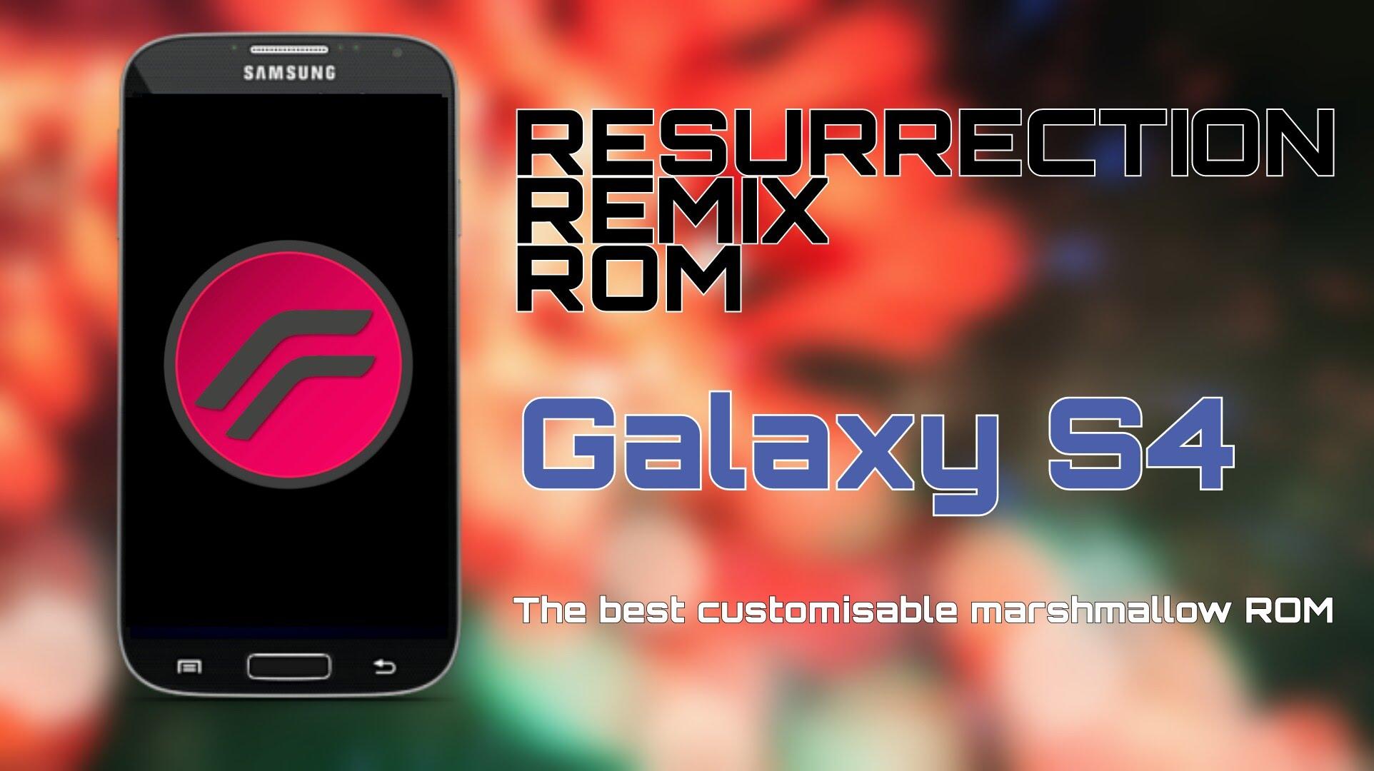 "روم Resurrection Remix ""مارشملو 6.0.1"" لهاتف جالكسي أس 4 موديل GT-I9500"