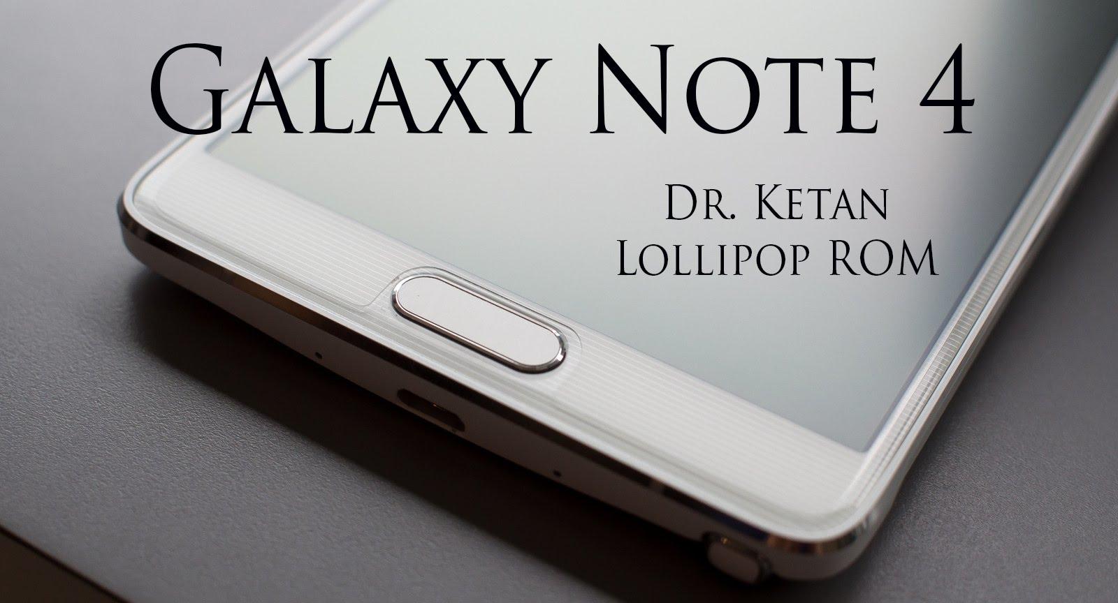 Photo of روم Dr.Ketan's اندرويد لوليبوب 5.1.1 للجالكسي نوت 4 [N910H,N910C]